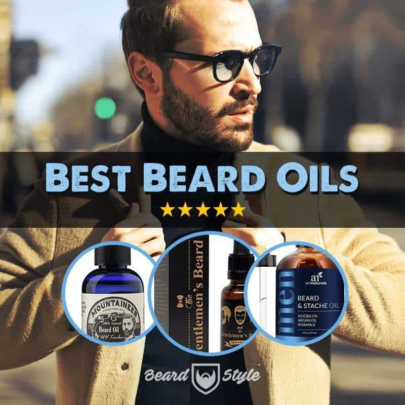 7 Best Beard Oils to Buy in 2019: Review & User's Guide