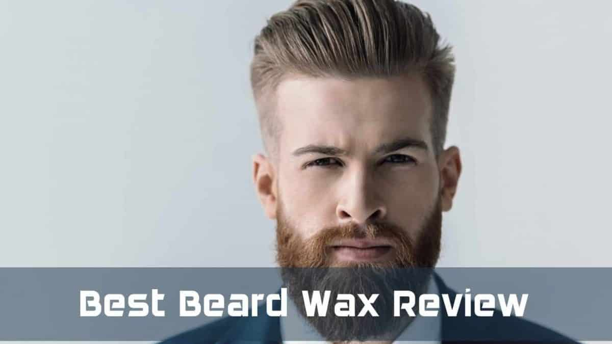 5 Best Beard Wax Products of 2018: Top Picks by Our Editor