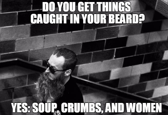 do-you-get-things-caught-in-your-beard-meme 50 Funny Beard Memes That'll Definitely Make You Laugh