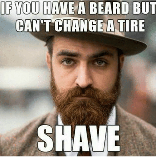 if-you-have-a-beard-but-cant-change-a-tire-18648439 50 Funny Beard Memes That'll Definitely Make You Laugh