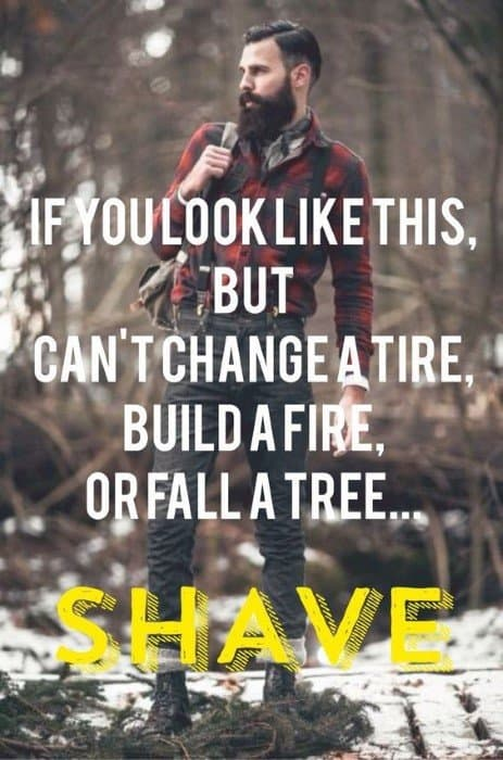 if-you-look-like-this-but-cannot-change-a-tire-build-a-fire-or-fall-a-tree-shave-funny-beard-memes 50 Funny Beard Memes That'll Definitely Make You Laugh