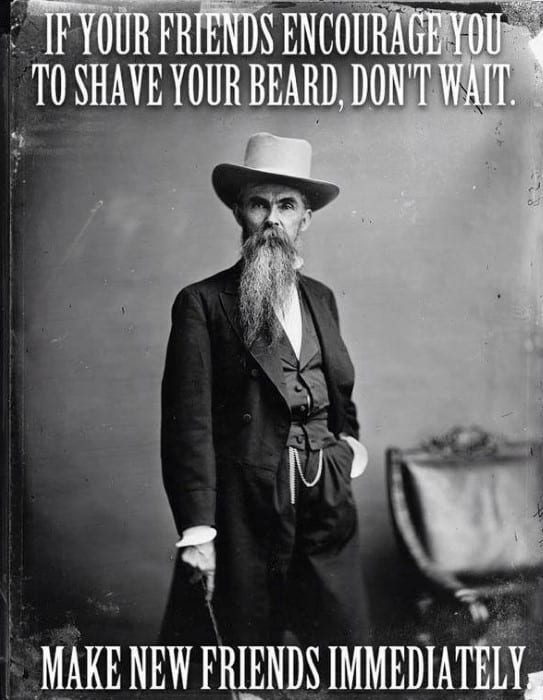 if-your-friends-encourage-you-to-shave-your-beard-make-new-friends-funny-beard-memes 50 Funny Beard Memes That'll Definitely Make You Laugh