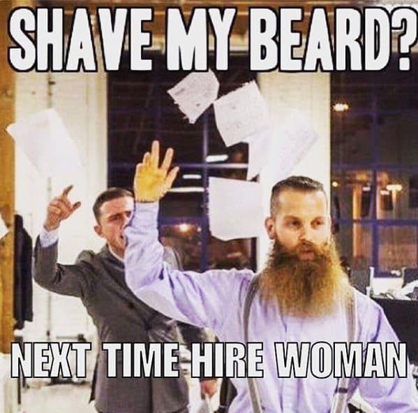 shave-my-beard-next-time-hire-a-woman-funny-beard-memes 50 Funny Beard Memes That'll Definitely Make You Laugh