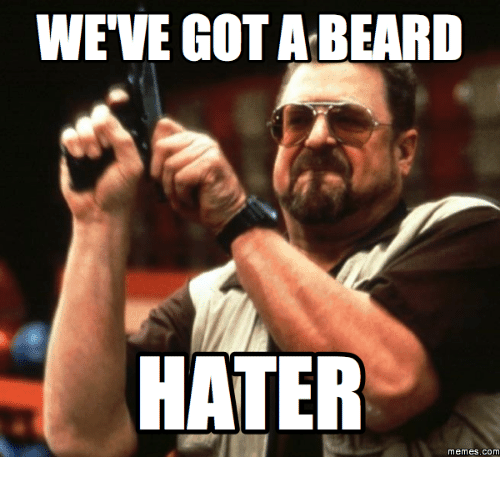 weve-gota-beard-hater-memes-com-16216783 50 Funny Beard Memes That'll Definitely Make You Laugh