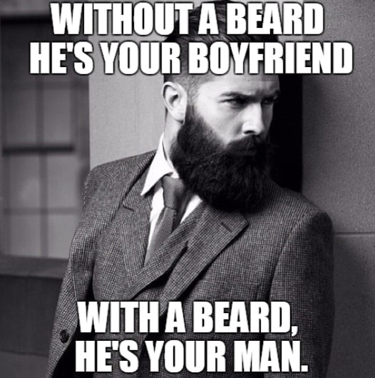 without-a-beard-he-is-your-boyfriend-with-a-beard-hes-your-man-meme 50 Funny Beard Memes That'll Definitely Make You Laugh